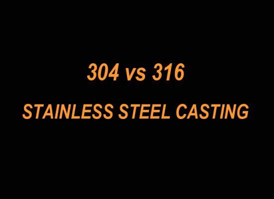 304 vs 316 Stainless Steel Casting